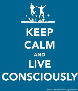 Keep Calm and Live Consciously